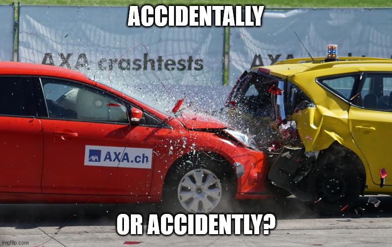 accidentally